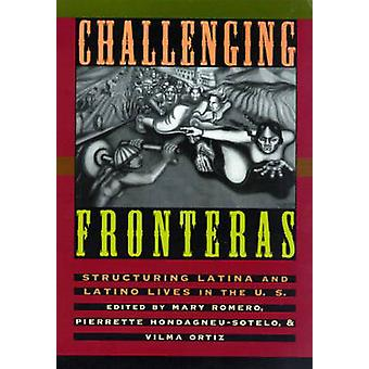 Challenging Fronteras Structuring Latina and Latino Lives in the U.S. by Romero & Mary