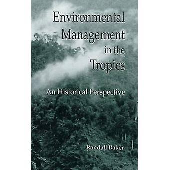 Umweltmanagement in den Tropen eine historische Perspektive von Baker & Randall