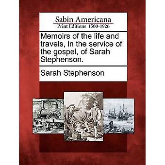 Memoirs of the life and travels in the service of the gospel of Sarah Stephenson. by Stephenson & Sarah