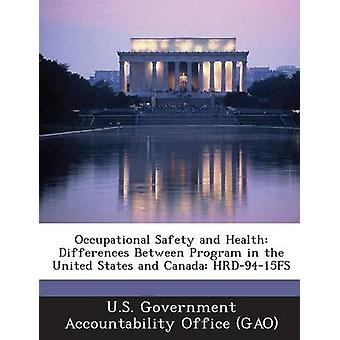 Occupational Safety and Health Differences Between Program in the United States and Canada HRD9415FS by U.S. Government Accountability Office G