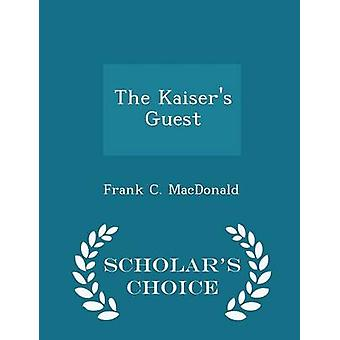 The Kaisers Guest  Scholars Choice Edition by MacDonald & Frank C.