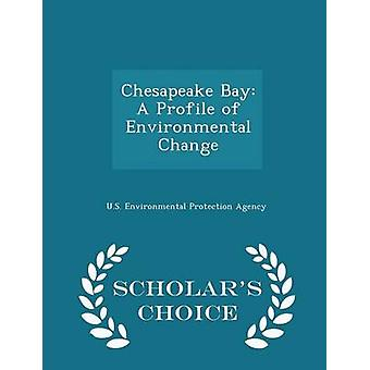 Chesapeake Bay A Profile of Environmental Change  Scholars Choice Edition by U.S. Environmental Protection Agency