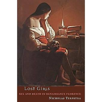 Lost Girls Sex and Death in Renaissance Florence by Terpstra & Nicholas