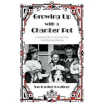 Growing Up with a Chamber Pot A Lighthearted Memoir of Coming of Age in the Mountains of Montana by Gwaltney & Sue Burdick