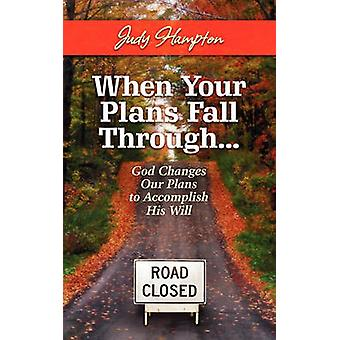 When Your Plans Fall Through God Changes Our Plans to Accomplish His Will by Hampton & Judy