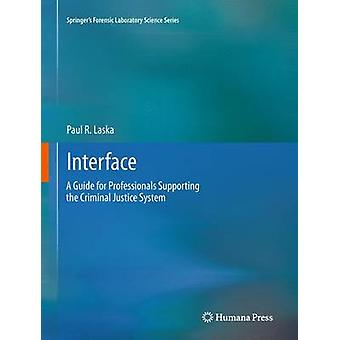 Interface A Guide for Professionals Supporting the Criminal Justice System by Laska & Paul R.