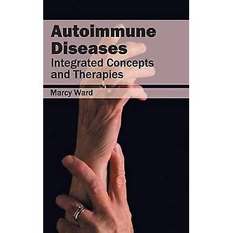 Autoimmune Diseases Integrated Concepts and Therapies by Ward & Marcy