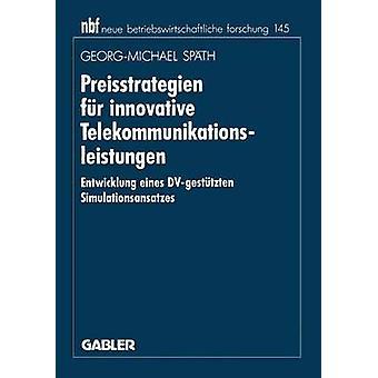 Preisstrategien fr innovante Telekommunikationsleistungen Entwicklung eines DVgesttzten Simulationsansatzes par Spth & GeorgM.