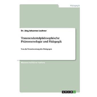 Transzendentalphilosophische Phnomenologie Und Pdagogik von Lechner & Dr. Jrg Johannes