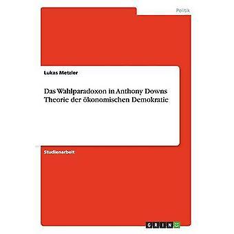 Das Wahlparadoxon in Anthony Downs Theorie der konomischen Demokratie by Metzler & Lukas