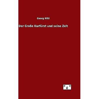 Der Groe Kurfrst und seine Zeit pelo Hiltl & Georg