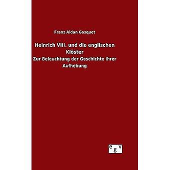 Heinrich VIII. und die englischen Klster by Gasquet & Franz Aidan
