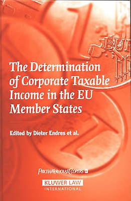 The Determination of Corporate Taxable Income in the Eu Member States by Endres & Dieter