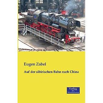 Auf Der Sibirischen Bahn Nach China by Zabel & Eugen