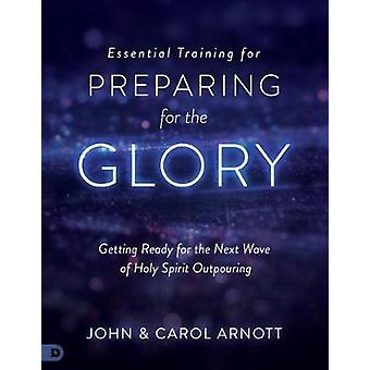 Essential Training for Preparing for the Glory - Getting Ready for the
