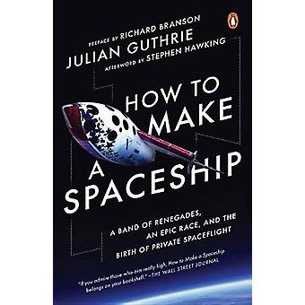How to Make a Spaceship - A Band of Renegades - an Epic Race - and the
