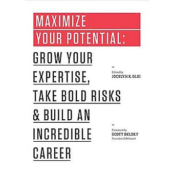 Maximize Your Potential - Grow Your Expertise - Take Bold Risks & Buil