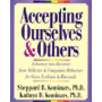 Accepting Ourselves and Others - A Journey into Recovery from Addictiv