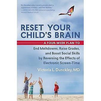 Reset Your Child's Brain - A Four-Week Plan to End Meltdowns - Raise G