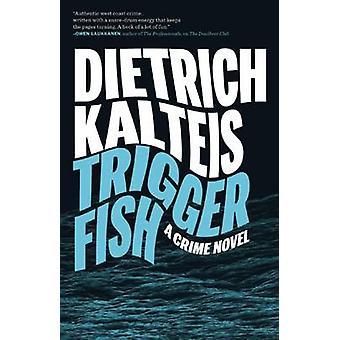 Triggerfish - A Crime Novel by Dietrich Kalteis - 9781770411531 Book