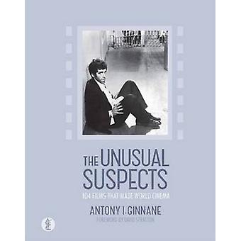 The Unusual Suspects - 104 Films That Made World Cinema by Antony I. G
