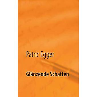 Glanzende Schatten by Patric Egger - 9783735720498 Book