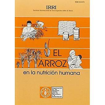 El Arroz En La Nutricion Humana by Food and Agriculture Organization