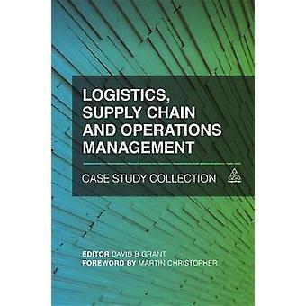 Logistics Supply Chain and Operations Management Case Study Collection par Grant et David B