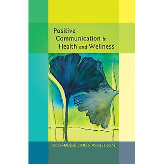 Positive Communication in Health and Wellness (Health Communication) (Paperback) by Pitts Margaret J. Socha Thomas J.
