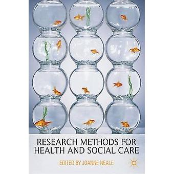 Research Methods for Health and Social Care by Joanne Neale