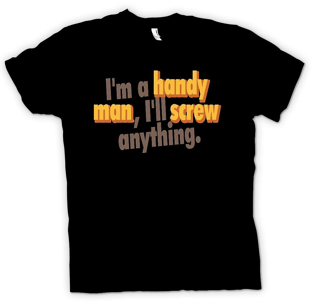 Mens T-shirt - I'm a handy man, I'll screw anything. - Quote