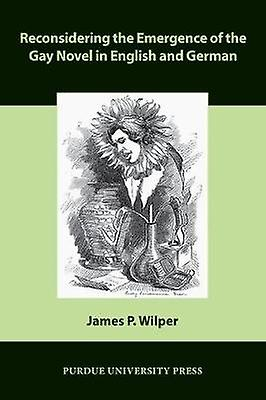 Reconsidebague the Emergence of the Gay Novel in English and by James P. Wilper