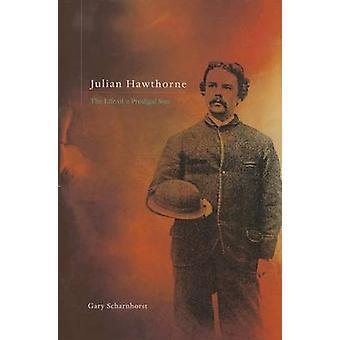 Julian Hawthorne - das Leben eines verlorenen Sohnes von Gary Scharnhorst - 97