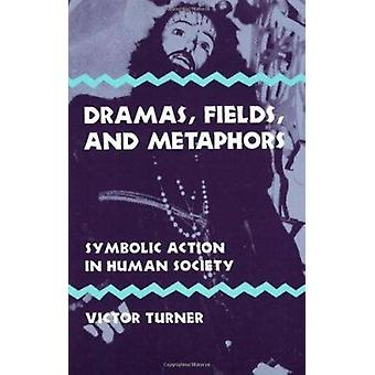 Dramas - Fields and Metaphors - Symbolic Action in Human Society by Vi