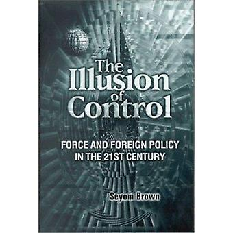 The Illusion of Control - Force and Foreign Policy in the 21st Century
