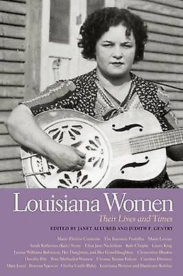 Louisiana Women - Their Lives and Times by Janet Allured - Judith F. G