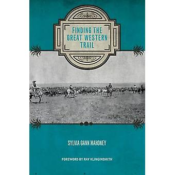 Finding the Great Western Trail by Sylvia Gann Mahoney - 978089672943