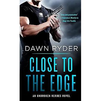 Close to the Edge - An Unbroken Heroes Novel by Dawn Ryder - 978125013