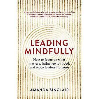 Ledande Mindfully - hur man fokusera på viktigt - gott inflytande