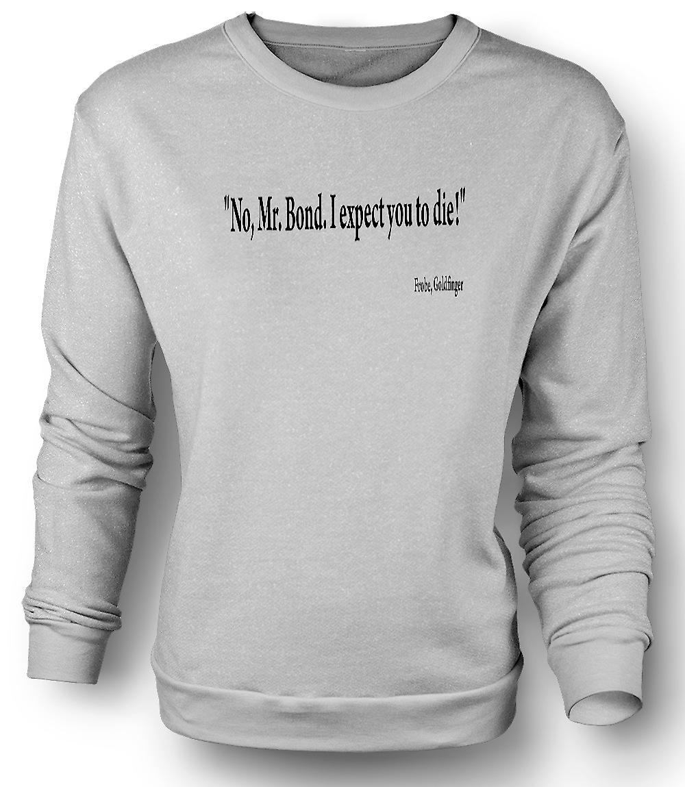 Mens Sweatshirt Goldfinger - Quote - Gert Frobe