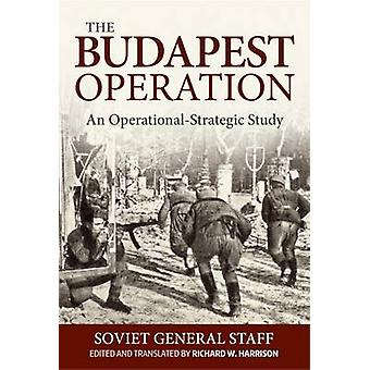 The Budapest Operation (29 October 1944-13 February 1945) - An Operati