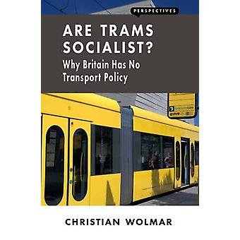 Are Trams Socialist? - Why Britain Has No Transport Policy by Christia