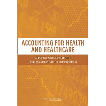 Accounting for Health and Health Care: Approaches to Measuring the Sources and Costs of Their Improvement