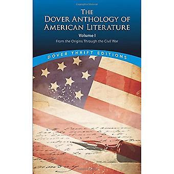 Die Dover-Anthologie der amerikanischen Literatur, Band I: von den Anfängen durch den Bürgerkrieg: 1 (Dover Thrift...