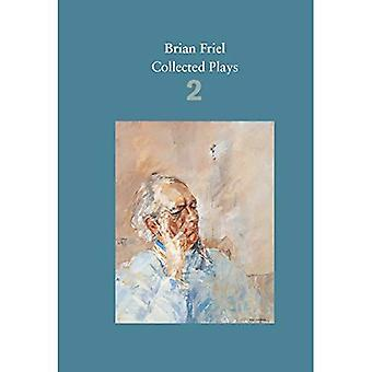 Brian Friel: Collected Plays - Volume 2: The Freedom of the City; Volunteers; Living Quarters; Aristocrats; Faith...