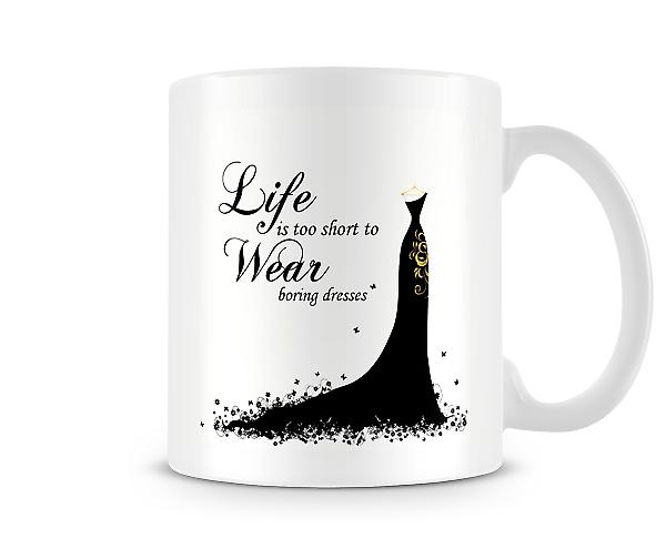 Life Is Too Short To Wear Boring Dresses Mug