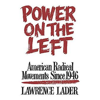 Power on the Left American Radical Movements Since 1946 by Lader & Lawrence