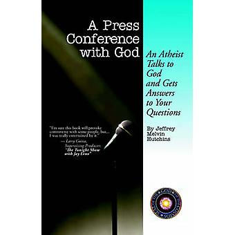 A Press Conference With God An Atheist Talks to God and Gets Answers to Your Questions by Hutchins & Jeffrey & Melvin