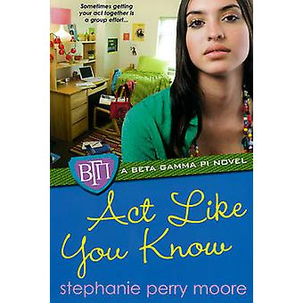 Act Like You Know by Perry Moore & Stephanie