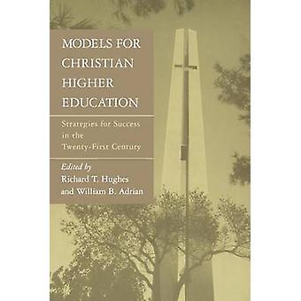 Modèles de stratégies de l'enseignement supérieur Christian pour réussir dans le XXIe siècle par Hughes & T. Richard